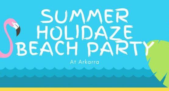 Summer HOLIDAZE BEACH PARTY at Arkarra