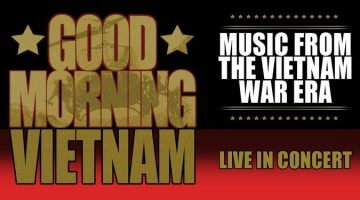 Good Morning Vietnam, Music From The Vietnam War Era - Live in Concert!